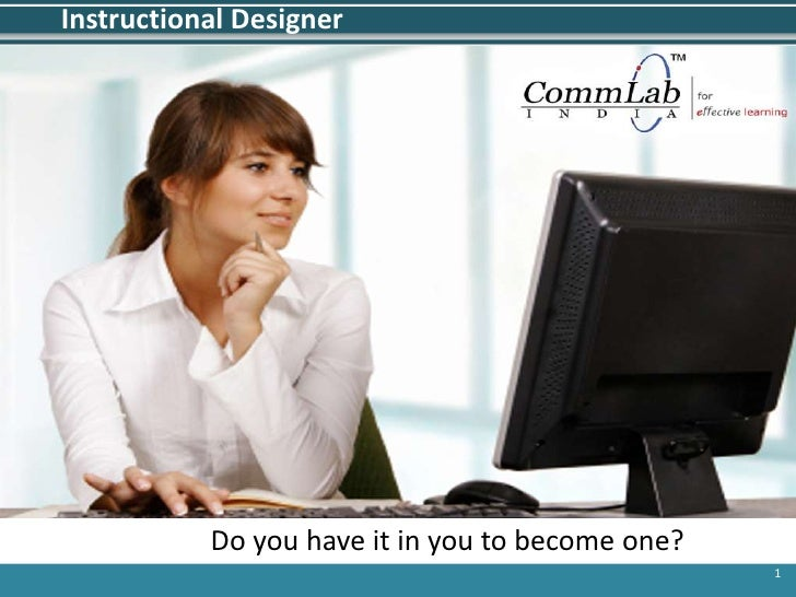 1<br />Instructional Designer <br />Do you have it in you to become one?<br />
