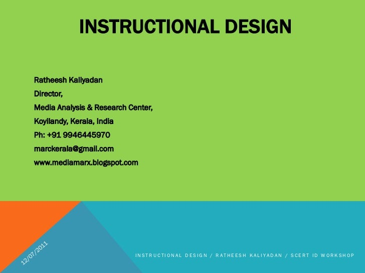 INSTRUCTIONAL DESIGNRatheesh KaliyadanDirector,Media Analysis & Research Center,Koyilandy, Kerala, IndiaPh: +91 9946445970...