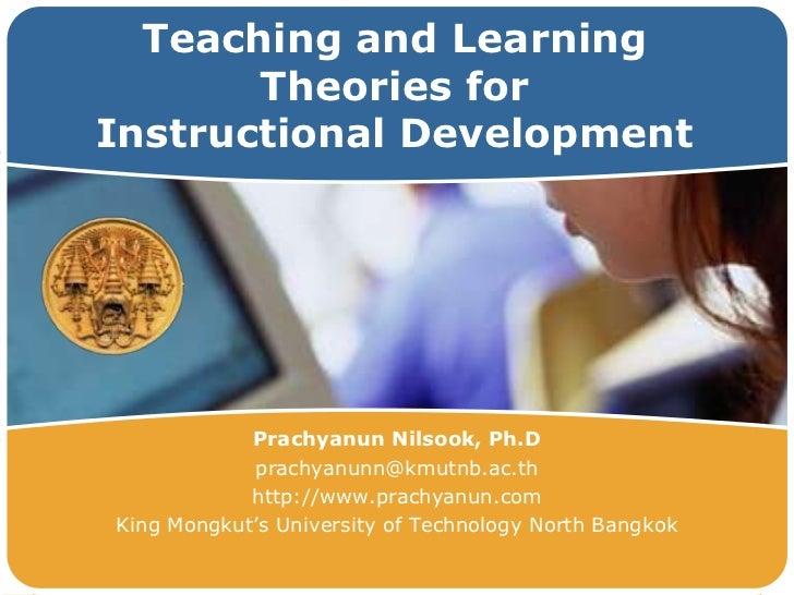 Teaching and Learning        Theories for Instructional DevelopmentLOGO              Prachyanun Nilsook, Ph.D             ...