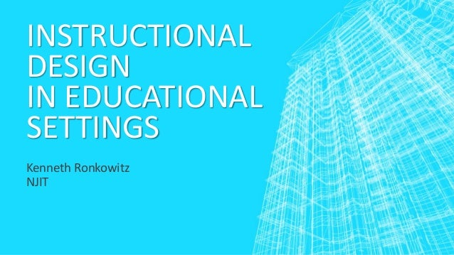 INSTRUCTIONAL DESIGN IN EDUCATIONAL SETTINGS Kenneth Ronkowitz NJIT