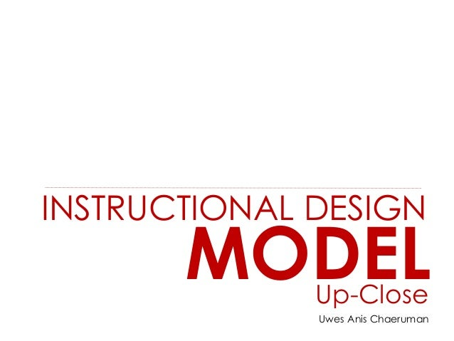 INSTRUCTIONAL DESIGN MODEL Uwes Anis Chaeruman Up-Close