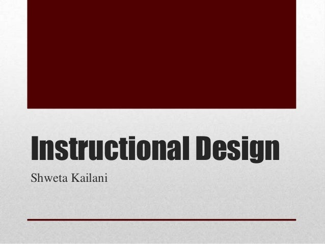 Instructional Design Shweta Kailani