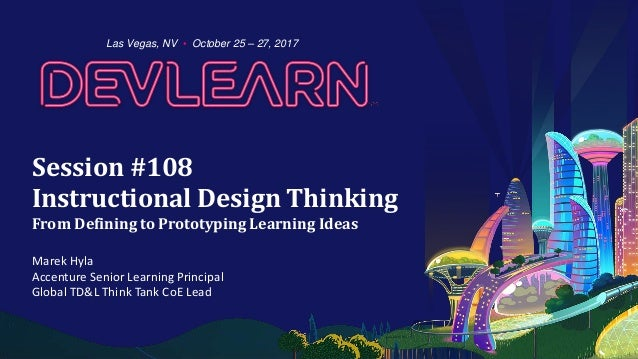 Session #108 Instructional Design Thinking From Defining To Prototyping  Learning Ideas Marek Hyla Accenture Senior ...