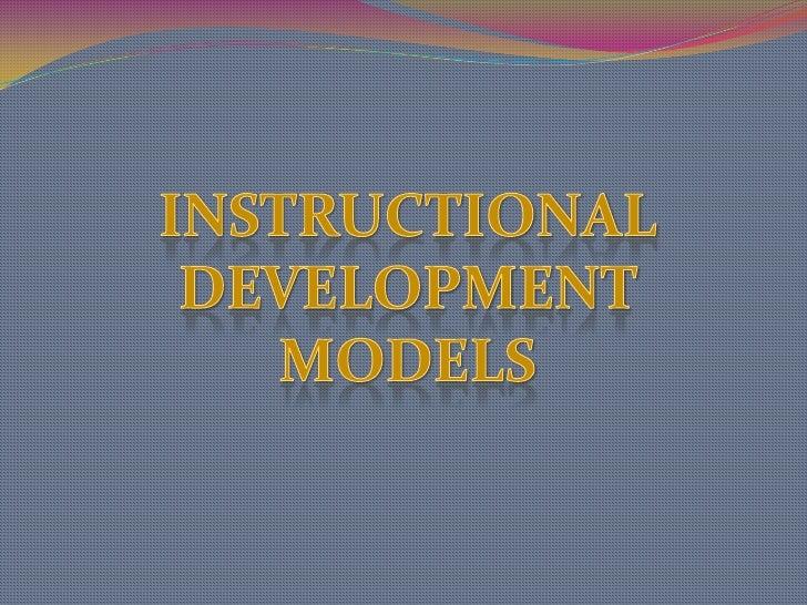INSTRUCTIONAL DEVELOPMENT MODELS<br />