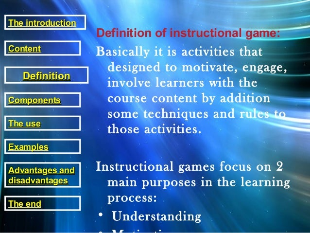 Definition of instructional game: Basically it is activities that designed to motivate, engage, involve learners with the ...
