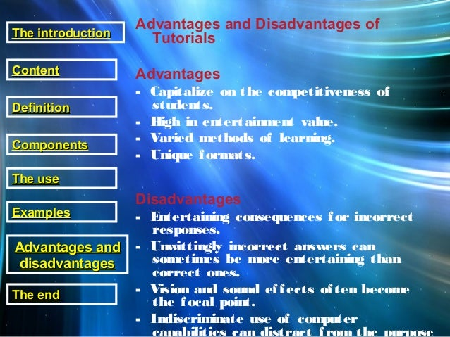 Advantages and Disadvantages of Tutorials Advantages - Capitalize on the competitiveness of students. - High in entertainm...