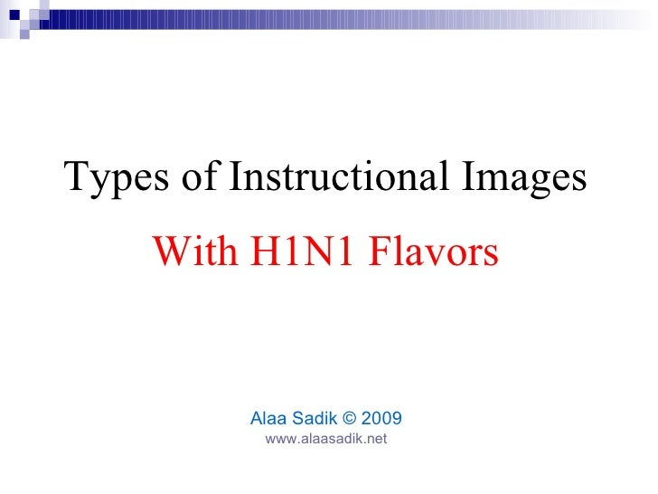 Learn about Instructional Images and H1N1 Flu Alaa Sadik Associate Professor, Instructional Technology www.alaasadik.net  ...