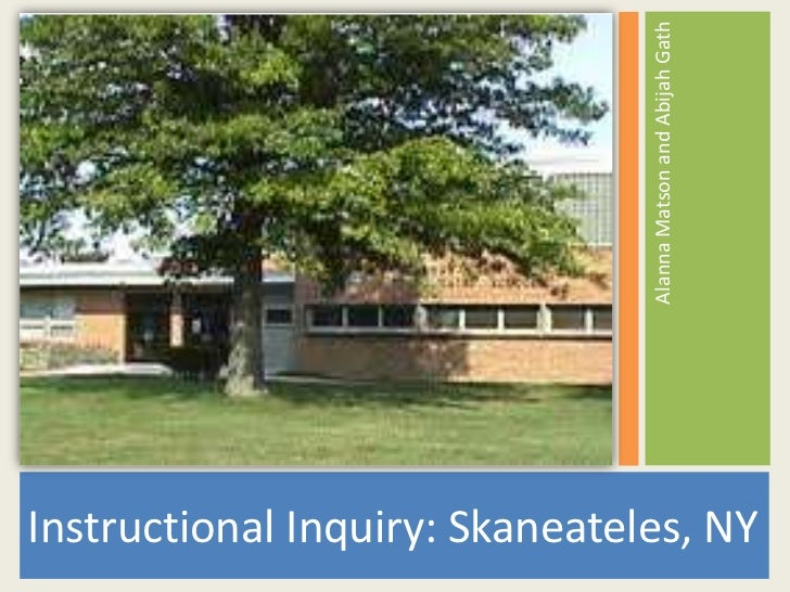 Instructional Inquiry: Skaneateles, NY<br />Alanna Matson and Abijah Gath<br />