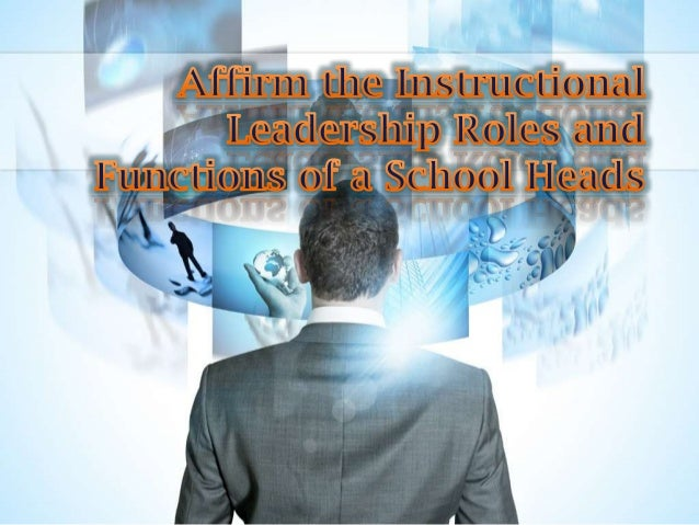 1. Describe effective Leadership 2. Give the expectations of a school heads. 3. Identify the core functions of leadership ...
