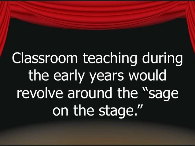 In this period, teachers were the ones who would manipulate the discussion while the students would just be listening to t...