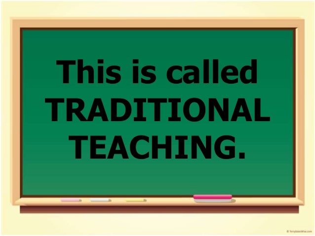 Student Satisfied with traditional methods of teaching Engaged member of the class
