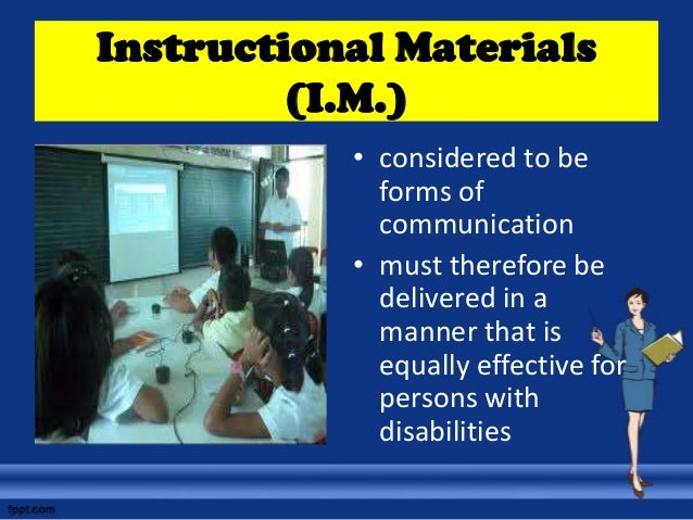 Instructional Materials (I.M.) • considered to be forms of communication • must therefore be delivered in a manner that is...