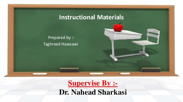 Instructional Materials Prepared by :- Taghreed Hawsawi Supervise By :- Dr. Nahead Sharkasi