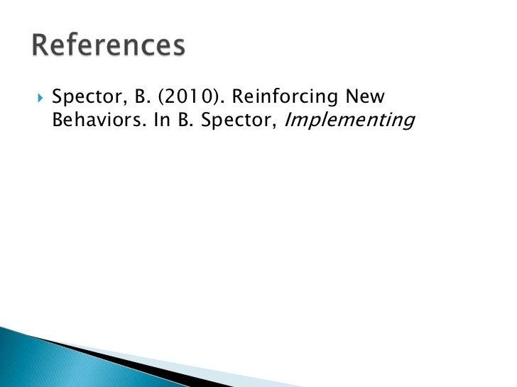    Spector, B. (2010). Reinforcing New    Behaviors. In B. Spector, Implementing