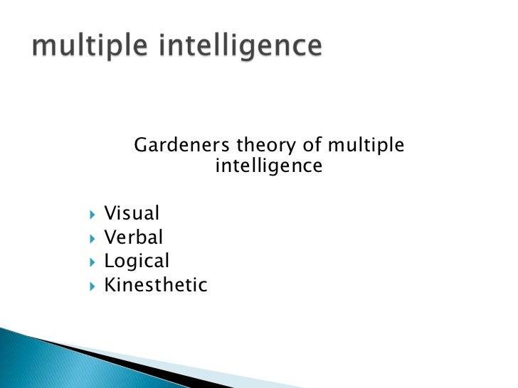Gardeners theory of multiple              intelligence   Visual   Verbal   Logical   Kinesthetic