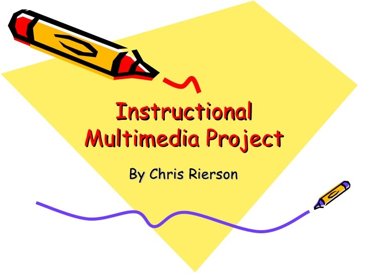 Instructional Multimedia Project By Chris Rierson