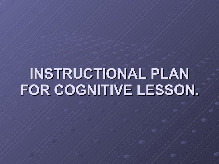 INSTRUCTIONAL PLAN FOR COGNITIVE LESSON.