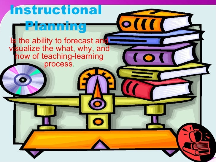 Instructional  PlanningIs the ability to forecast andvisualize the what, why, and  how of teaching-learning           proc...