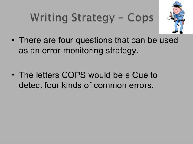 • There are four questions that can be used as an error-monitoring strategy. • The letters COPS would be a Cue to detect f...