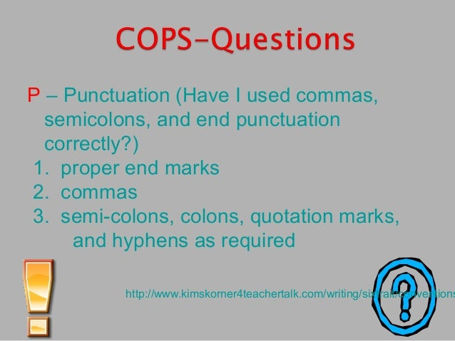 P – Punctuation (Have I used commas, semicolons, and end punctuation correctly?) 1. proper end marks 2. commas 3. semi-col...