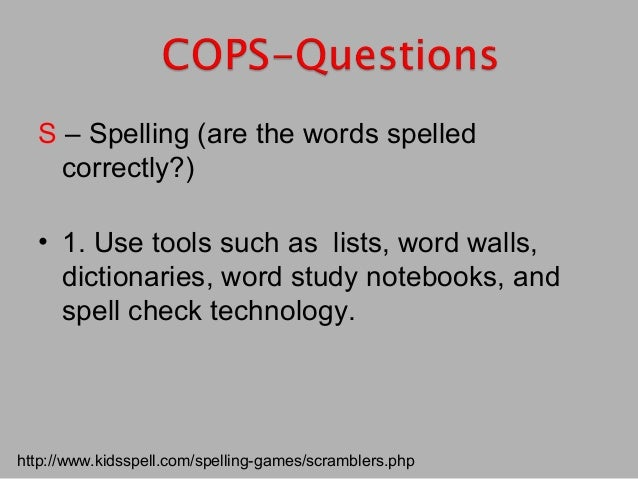 S – Spelling (are the words spelled correctly?) • 1. Use tools such as lists, word walls, dictionaries, word study noteboo...