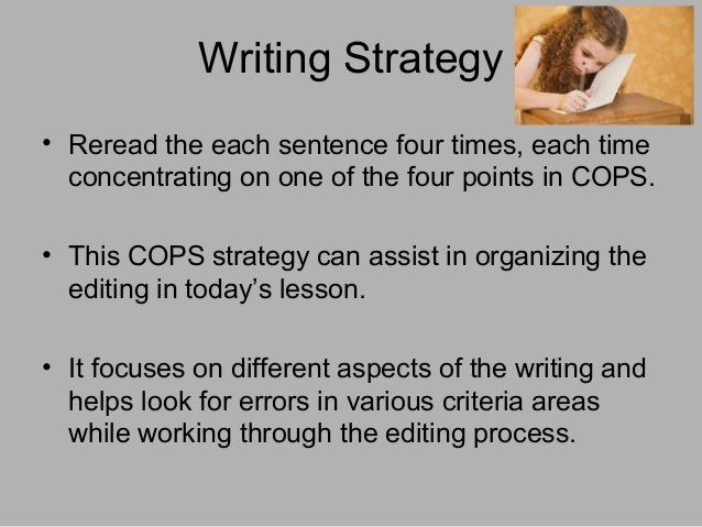 Writing Strategy • Reread the each sentence four times, each time concentrating on one of the four points in COPS. • This ...