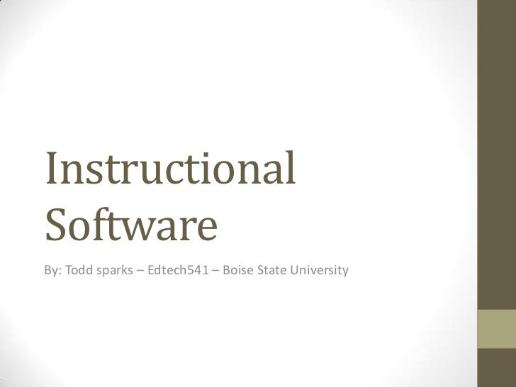 Instructional Software<br />By: Todd sparks – Edtech541 – Boise State University<br />