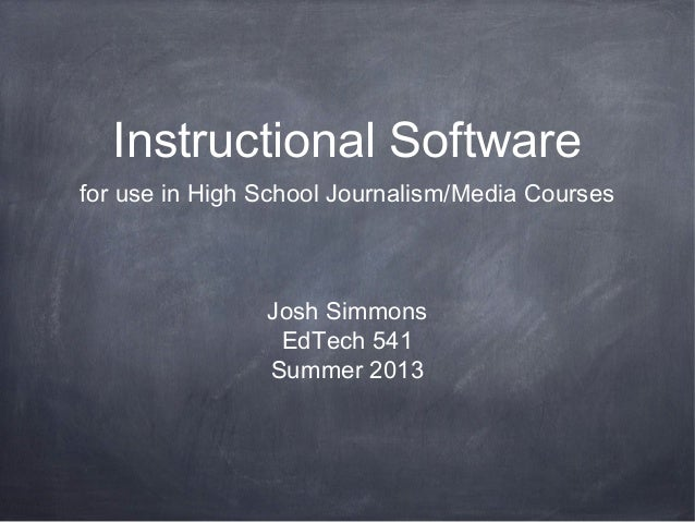 Instructional Software for use in High School Journalism/Media Courses Josh Simmons EdTech 541 Summer 2013