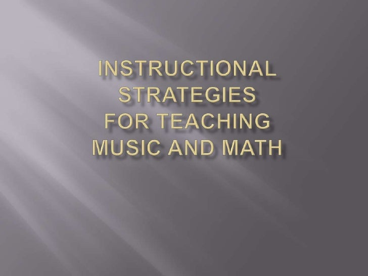 Instructional StrategiesFor Teaching Music and Math <br />