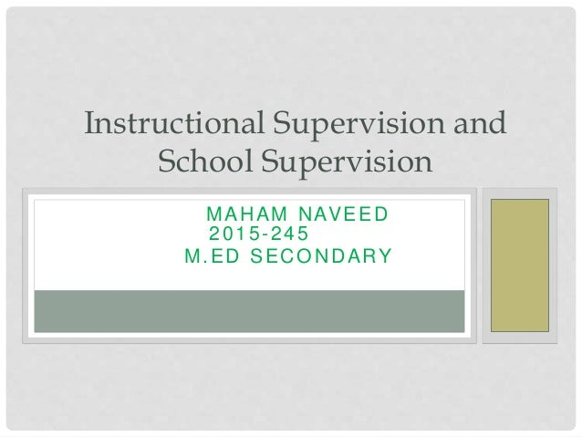 Instructional Supervision and School Supervision 2 0 1 5 - 2 0 7 MAHAM NAVEED 2015-245 M.ED SECONDARY