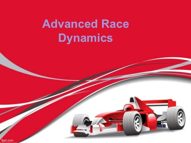 Advanced Race  Dynamics