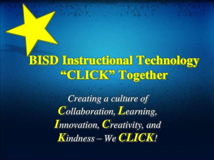 "BISD Instructional Technology ""CLICK"" Together<br />Creating a culture of Collaboration, Learning, Innovation, Creativity,..."