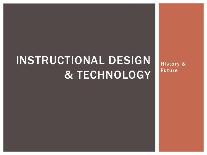 History & Future<br />Instructional design & technology<br />