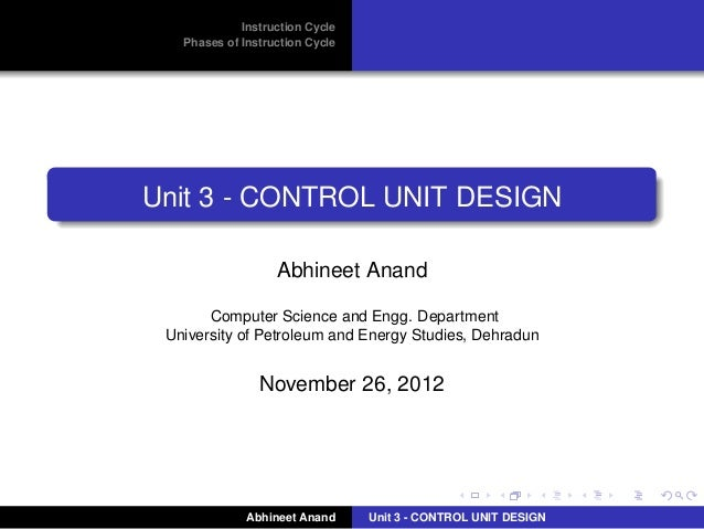Instruction Cycle Phases of Instruction Cycle  Unit 3 - CONTROL UNIT DESIGN Abhineet Anand Computer Science and Engg. Depa...