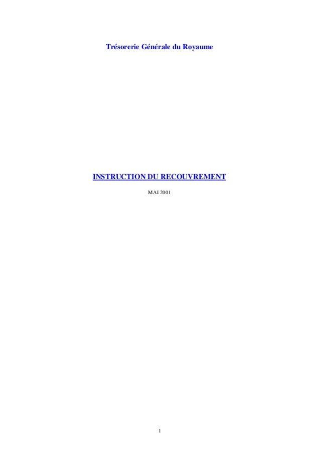 1 Trésorerie Générale du Royaume INSTRUCTION DU RECOUVREMENT MAI 2001
