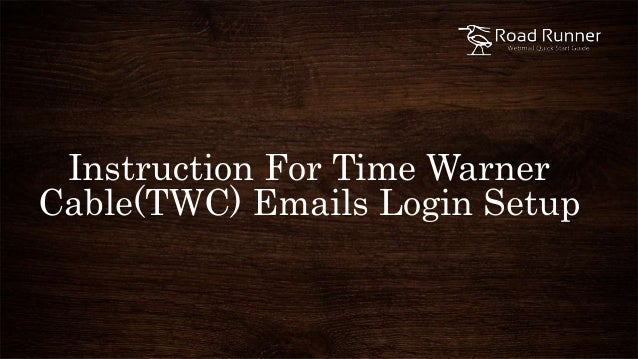 How Do I Setup My Time Warner Cable Email: for time warner cable(twc) emails login setuprh:slideshare.net,Design