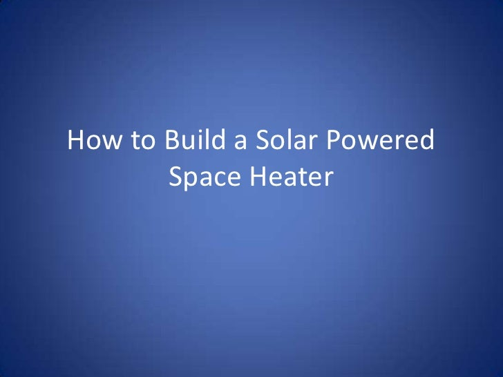 How to Build a Solar Powered       Space Heater