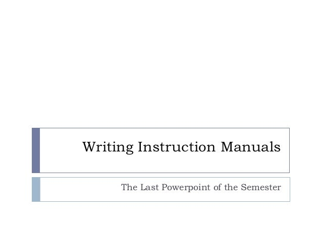 Writing Instruction Manuals     The Last Powerpoint of the Semester