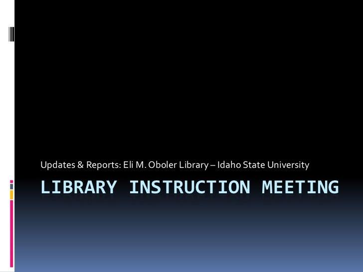 Updates & Reports: Eli M. Oboler Library – Idaho State UniversityLIBRARY INSTRUCTION MEETING