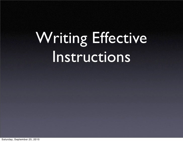 Writing Effective                           Instructions    Saturday, September 25, 2010
