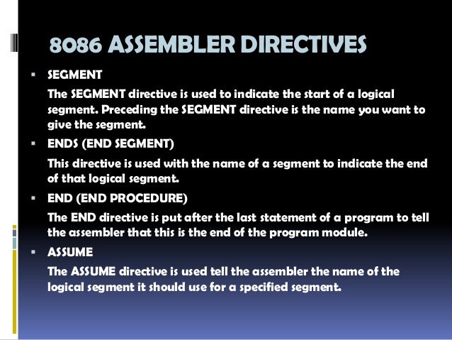 assembler directives of 8086 microprocessor Assembly language programming 8086 is hardware oriented programming  language which  are typed in lower case the last line of the program must be  ended with the end directive  8086 microprocessor assembly language  programs.
