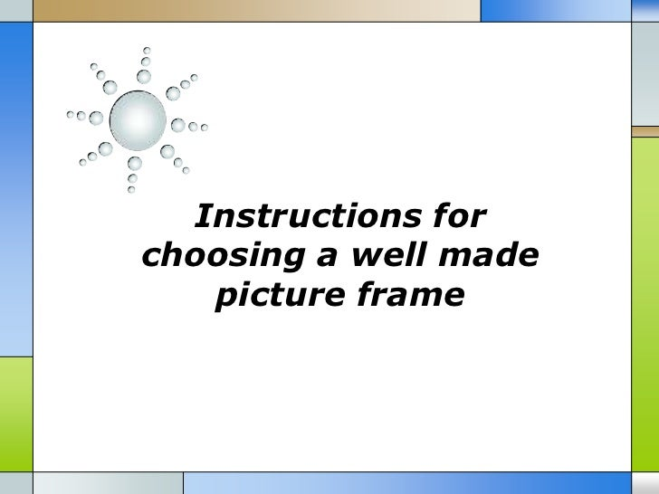 Instructions forchoosing a well made   picture frame