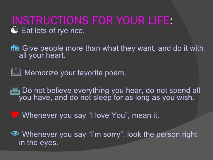 INSTRUCTIONS FOR YOUR LIFE : <ul><li>Eat lots of rye rice. </li></ul><ul><li>Give people more than what they want, and do ...