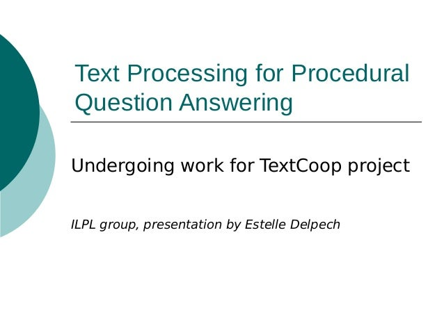 Text Processing for Procedural Question Answering Undergoing work for TextCoop project ILPL group, presentation by Estelle...