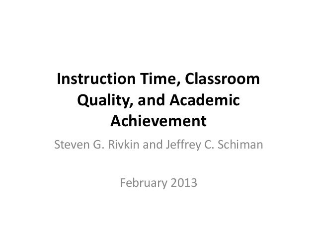 Instruction Time, Classroom   Quality, and Academic        AchievementSteven G. Rivkin and Jeffrey C. Schiman            F...