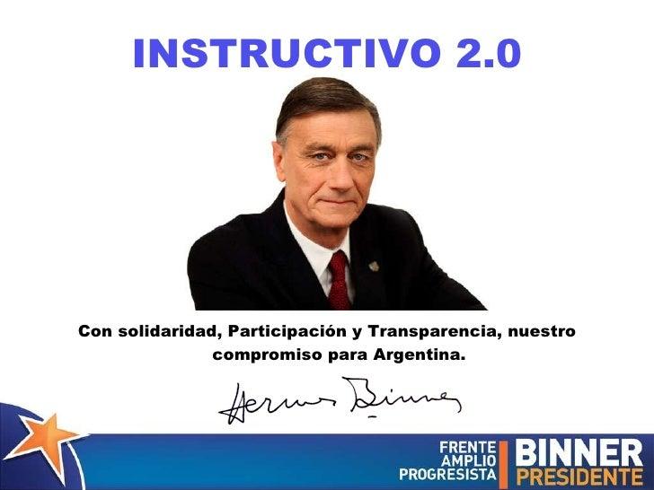 <ul><li>Con solidaridad, Participaci ón y Transparencia, nuestro compromiso para Argentina . </li></ul>INSTRUCTIVO 2.0