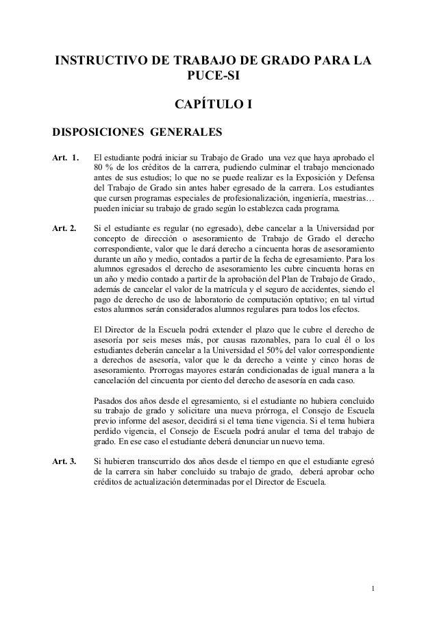 INSTRUCTIVO DE TRABAJO DE GRADO PARA LA PUCE-SI CAPÍTULO I DISPOSICIONES GENERALES Art. 1. El estudiante podrá iniciar su ...