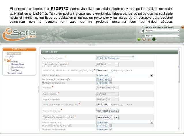 El aprendiz al ingresar a REGISTRO podrá visualizar sus datos básicos y así poder realizar cualquier actividad en el siste...