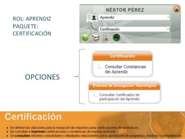 CERTIFICACIÓN Permite al aprendiz consultar todos los certificados obtenidos dentro de su proceso de formación titulada o ...