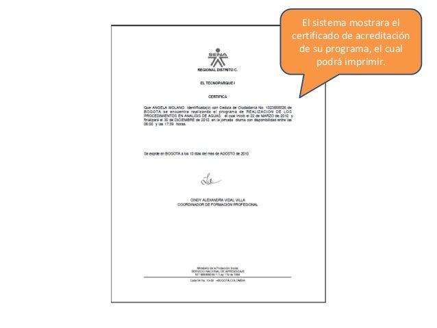 Permite al aprendiz consultar todos los certificados de participación obtenidos dentro de su proceso de formación .  Consu...